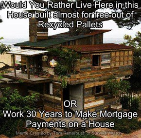 Would You Rather Live Free or Slave for 30 Years for a Bank, aka Mortgage.