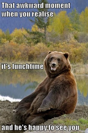 That awkward moment when you realise it's lunchtime and he's happy to see you