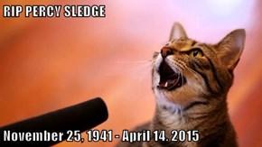 RIP PERCY SLEDGE  November 25, 1941 - April 14, 2015
