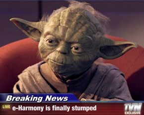 Breaking News - e-Harmony is finally stumped