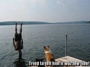 Tried ta tell him it wuz low tide!