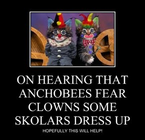 ON HEARING THAT ANCHOBEES FEAR CLOWNS SOME SKOLARS DRESS UP