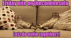 Friday nite on thecomfeesofa