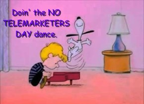 Doin' the NO TELEMARKETERS DAY dance.