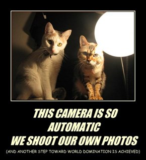 THIS CAMERA IS SO AUTOMATIC WE SHOOT OUR OWN PHOTOS