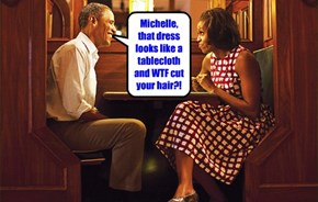Michelle, that dress looks like a tablecloth and WTF cut your hair?!