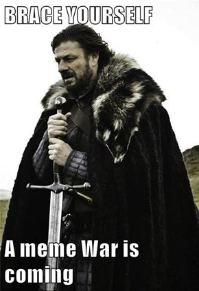 BRACE YOURSELF  A meme War is coming