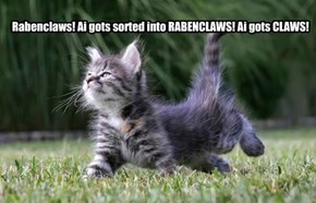 Rabenclaws! Ai gots sorted into RABENCLAWS! Ai gots CLAWS!