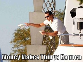 Money Makes Things Happen