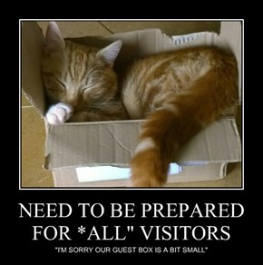 "NEED TO BE PREPARED FOR *ALL"" VISITORS"