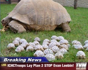 Breaking News - ICHCTroops Lay Plan 2 STOP Evan Leebin!