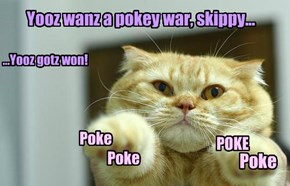 Yooz wanz a pokey war, skippy...