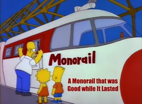 A Monorail that was Good while It Lasted