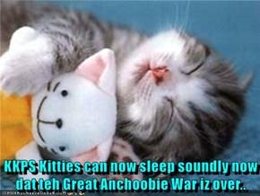 KKPS Kitties can now sleep soundly now dat teh Great Anchoobie War iz over..