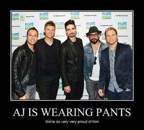 AJ IS WEARING PANTS