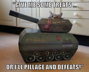 """""""GIVE ME SOME TREATS ...  OR I'LL PILLAGE AND DEFEATS!"""""""
