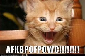 AFKBPOFPOWC!!!!!!!!