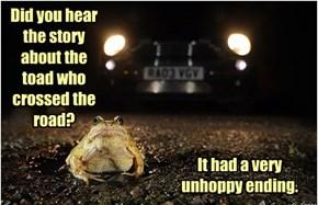 He Croaked.
