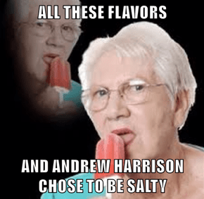 ALL THESE FLAVORS  AND ANDREW HARRISON CHOSE TO BE SALTY