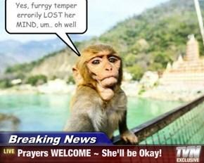 Breaking News - Prayers WELCOME ~ She'll be Okay!