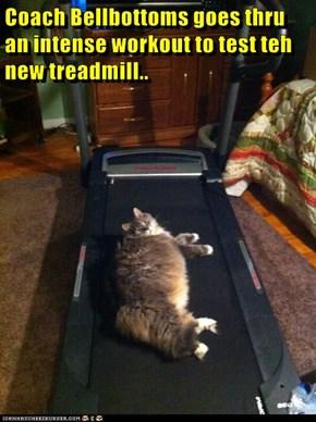 Coach Bellbottoms goes thru an intense workout to test teh new treadmill..