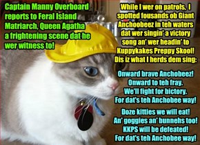 Much decorated Captain Manny Overboard of teh Feral Island Navy (FIN), while on duty in his Patrol Boat in Feral Island Sea, observed a most alarming site dat he reported to teh beloved Feral Island Matriarch Queen Agatha..