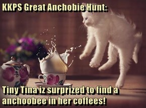 KKPS Great Anchobie Hunt:  Tiny Tina iz surprized to find a anchoobee in her coffees!