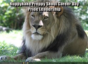 Kuppykake Preppy Skool Career Day                                   Pride Leadership