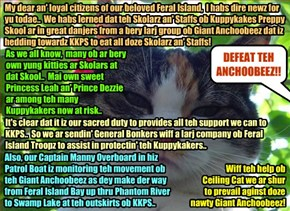 FERAL ISLAND BREAKING NEWS - Much esteemed Matriarch of Feral Island, Queen Agatha informs her loyal subjects of teh grave danjer to Kuppykakes Preppy Skool from thousands ob Giant Anchobies! She vows full support for KKPS..