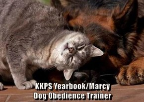 KKPS Yearbook/Marcy                                                   Dog Obedience Trainer