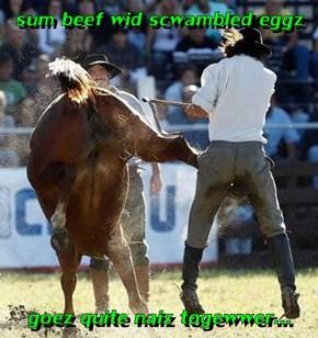 sum beef wid scwambled eggz  goez quite naiz togewwer...