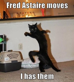 Fred Astaire moves  I has them
