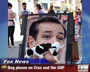 Fox News - Dog pisses on Cruz and the GOP