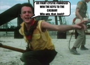 OI! FIGHT CYSTIC FIBROSIS!  WIN THE KEYS TO THE CASBAH! Win-win, that, innit?