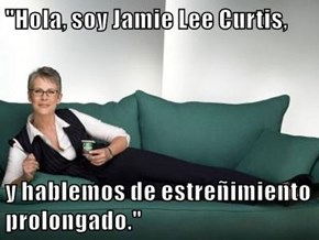"""""""Hola, soy Jamie Lee Curtis,  y hablemos de estreñimiento prolongado."""""""