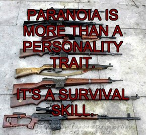 PARANOIA IS  MORE THAN A PERSONALITY TRAIT.   IT'S A SURVIVAL SKILL.