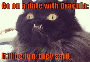 Go on a date with Dracula:  It'll be fun, they said.