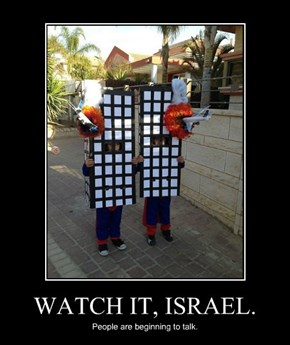 WATCH IT, ISRAEL.