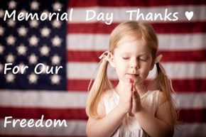 Memorial  Day  Thanks ♥ For Our Freedom