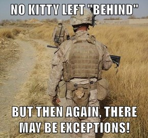 "NO KITTY LEFT ""BEHIND""  BUT THEN AGAIN, THERE MAY BE EXCEPTIONS!"