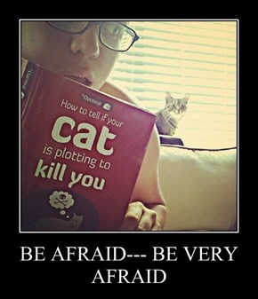 BE AFRAID--- BE VERY AFRAID
