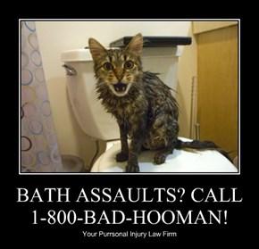 BATH ASSAULTS? CALL 1-800-BAD-HOOMAN!