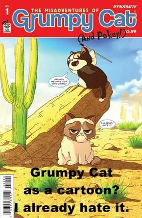 Grumpy Cat                         as a cartoon?                       I already hate it.