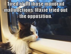 Tired of all those monorail malfunctions, Maxie tried out the opposition.