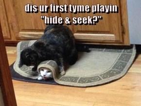 "dis ur first tyme playin                                                ""hide & seek?"""