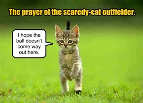 The prayer of the scaredy-cat outfielder