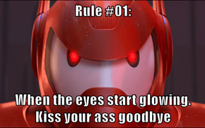 Rule #01:   When the eyes start glowing. Kiss your ass goodbye