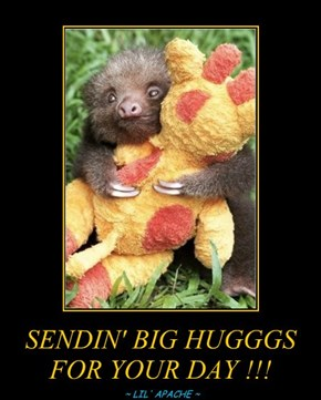 SENDIN' BIG HUGGGS FOR YOUR DAY !!!