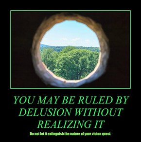 YOU MAY BE RULED BY DELUSION WITHOUT REALIZING IT