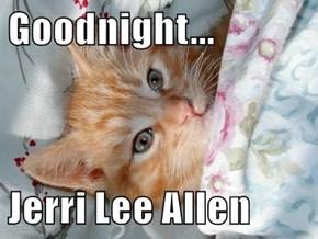 Goodnight...  Jerri Lee Allen